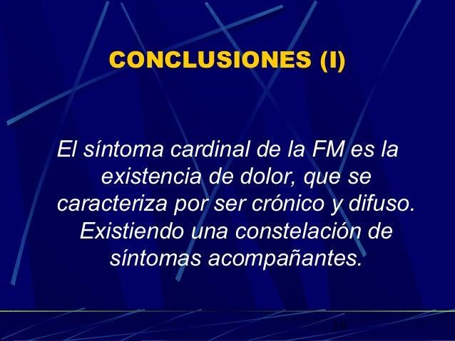 19 CONCLUSIONES (I) El síntoma cardinal de la FM es la existencia de dolor, que se caracteriza por ser crónico y difuso. E...