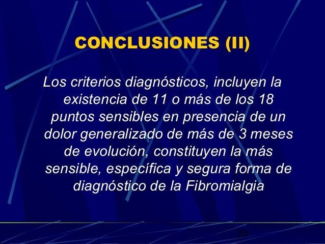 20 CONCLUSIONES (II) Los criterios diagnósticos, incluyen la existencia de 11 o más de los 18 puntos sensibles en presenci...