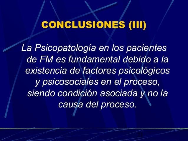 21 CONCLUSIONES (III) La Psicopatología en los pacientes de FM es fundamental debido a la existencia de factores psicológi...
