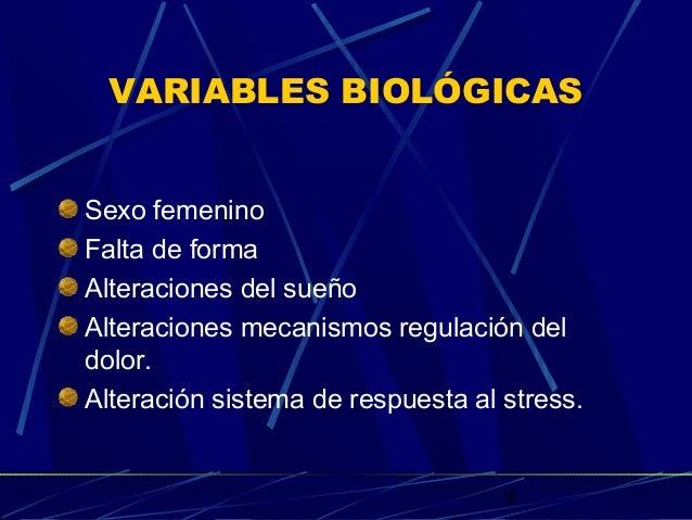 4 VARIABLES BIOLÓGICAS Sexo femenino Falta de forma Alteraciones del sueño Alteraciones mecanismos regulación del dolor. A...