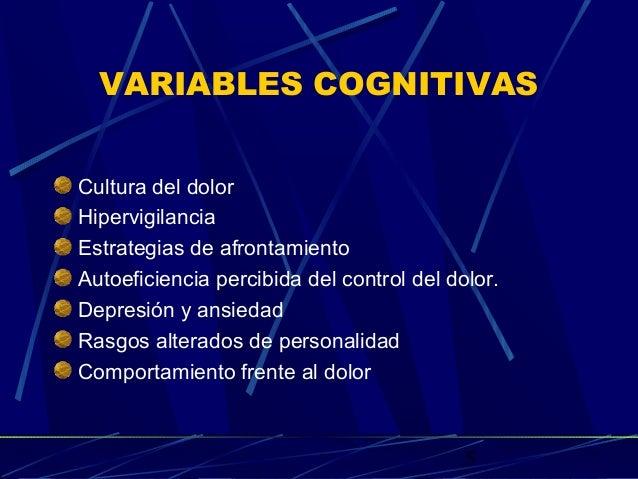 5 VARIABLES COGNITIVAS Cultura del dolor Hipervigilancia Estrategias de afrontamiento Autoeficiencia percibida del control...
