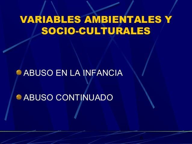 6 VARIABLES AMBIENTALES Y SOCIO-CULTURALES ABUSO EN LA INFANCIA ABUSO CONTINUADO