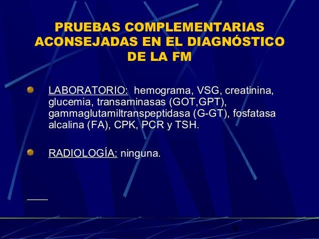 9 PRUEBAS COMPLEMENTARIAS ACONSEJADAS EN EL DIAGNÓSTICO DE LA FM LABORATORIO: hemograma, VSG, creatinina, glucemia, transa...
