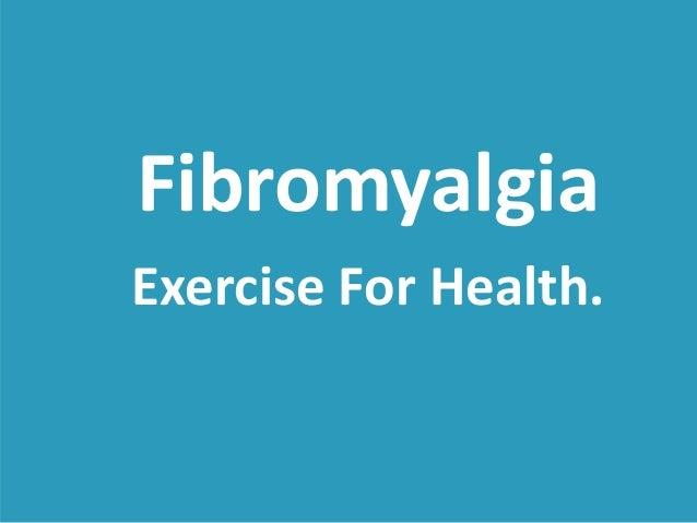 Fibromyalgia  Exercise For Health.