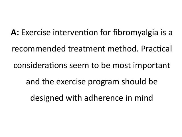 A: Exercise intervention for fibromyalgia is a  recommended treatment method. Practical  considerations seem to be most im...