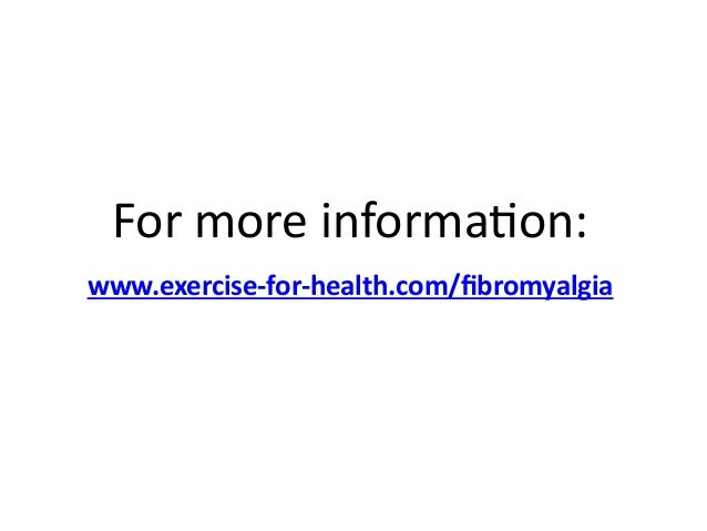 For more information:  www.exercise-for-health.com/fibromyalgia
