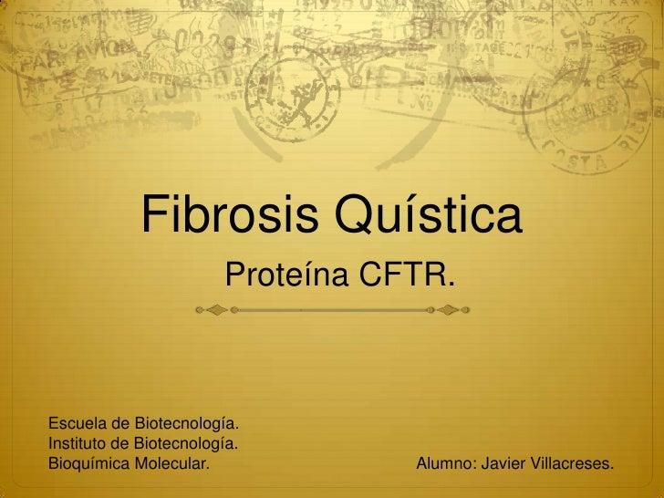 Fibrosis Quística<br />Proteína CFTR.<br />Escuela de Biotecnología.<br />Instituto de Biotecnología.<br />Bioquímica Mole...