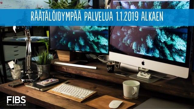 räätälöIdympää palvElua 1.1.2019 alkaEn