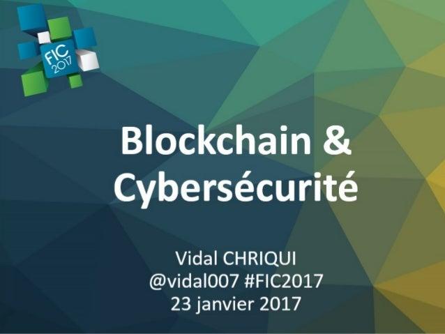 Blockchain & Cybersécurité Vidal CHRIQUI @vidal007 @GroupeSII #FIC2017 23 janvier 2017