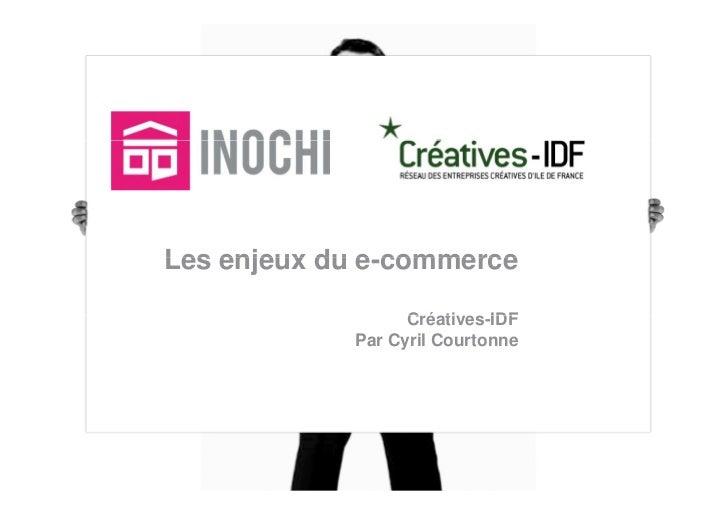 Les enjeux du e-commerce              e commerce                  Créatives-IDF                  C é ti    IDF            ...