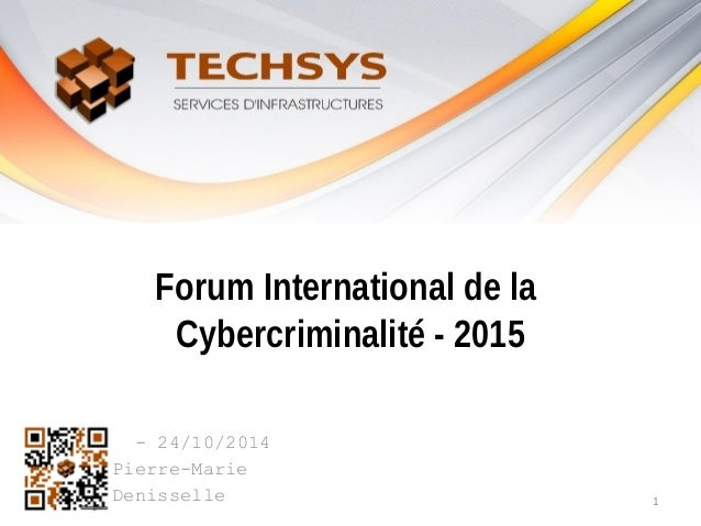 Forum International de la Cybercriminalité - 2015 - 24/10/2014 Pierre-Marie Denisselle 1