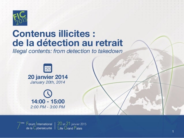 Contenus illicites : de la détection au retrait Illegal contents: from detection to takedown 20 janvier 2014 January 20th,...