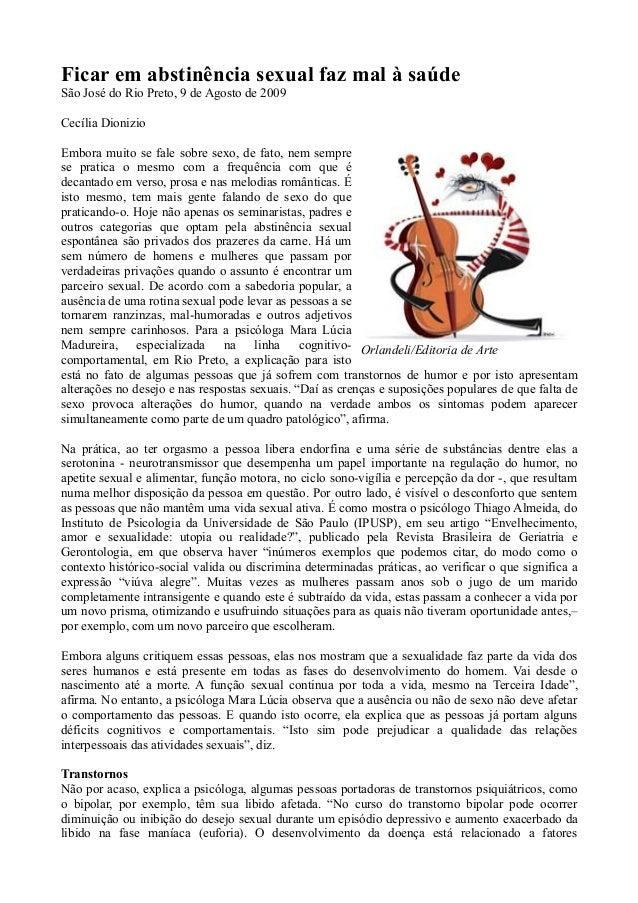 Ficar em abstinência sexual faz mal à saúdeSão José do Rio Preto, 9 de Agosto de 2009Cecília DionizioEmbora muito se fale ...