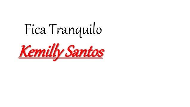 Fica Tranquilo Kemilly Santos