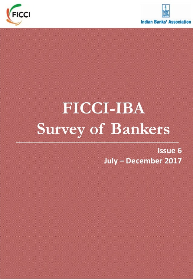 Issue 1 January – June 2015 FICCI-IBA Survey of Bankers Issue 6 July – December 2017