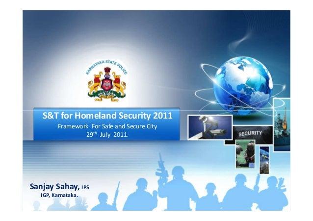S&T for Homeland Security 2011S&T for Homeland Security 2011 Framework For Safe and Secure City 29th July 2011. Sanjay Sah...