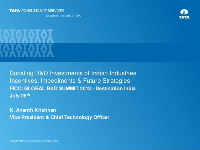 0Copyright © 2013 Tata Consultancy Services Limited Boosting R&D Investments of Indian Industries Incentives, Impediments ...