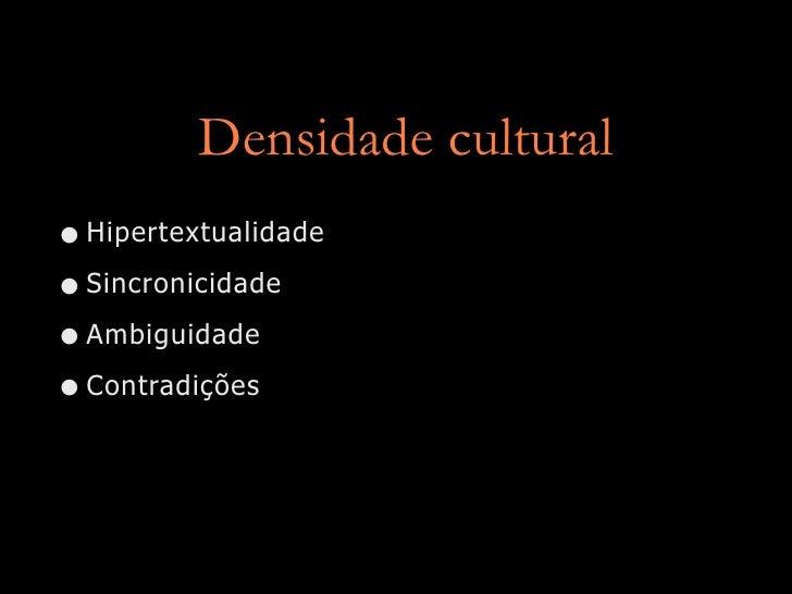 Densidade cultural • Hipertextualidade • Sincronicidade • Ambiguidade • Contradições