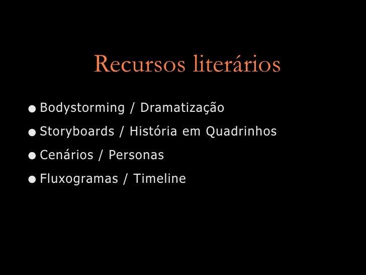Recursos literários • Bodystorming / Dramatização • Storyboards / História em Quadrinhos • Cenários / Personas • Fluxogram...