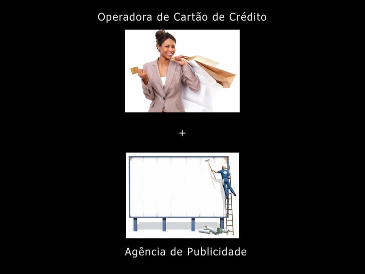 Operadora de Cartão de Crédito                   +         Agência de Publicidade
