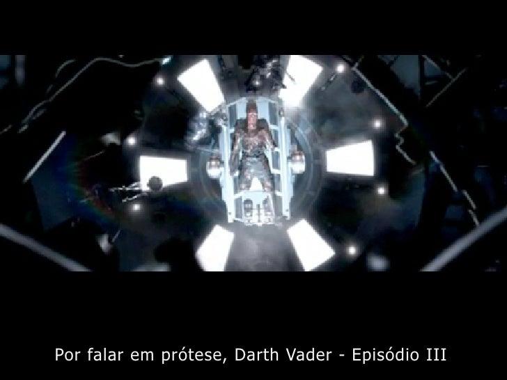 Por falar em prótese, Darth Vader - Episódio III