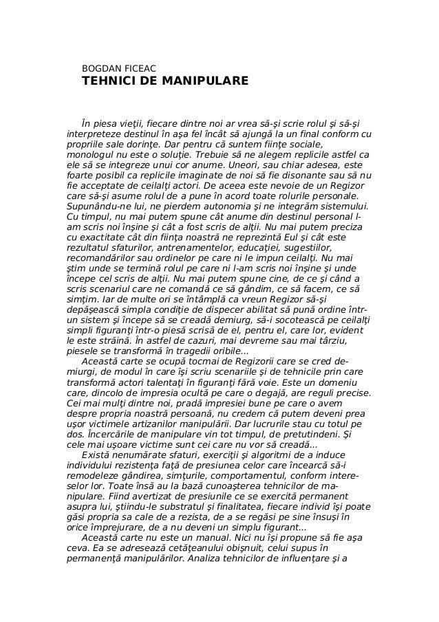 BOGDAN FICEAC TEHNICI DE MANIPULARE În piesa vieţii, fiecare dintre noi ar vrea să-şi scrie rolul şi să-şi interpreteze de...