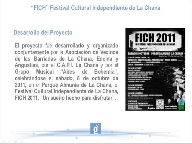"""""""FICH"""" Festival Cultural Independiente de La ChanaDesarrollo del ProyectoEl proyecto fue desarrollado y organizadoconjunta..."""