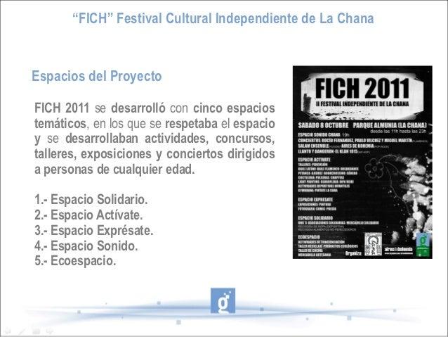 """""""FICH"""" Festival Cultural Independiente de La ChanaEspacios del ProyectoFICH 2011 se desarrolló con cinco espaciostemáticos..."""