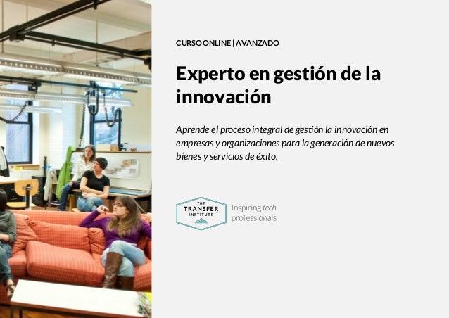 The Transfer Institute   www.thetransferinstitute.com 1 CURSO ONLINE   AVANZADO Experto en gestión de la innovación Aprend...