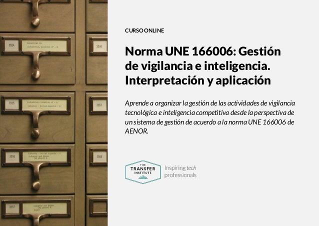 The Transfer Institute | www.thetransferinstitute.com 1 CURSO ONLINE Norma UNE 166006: Gestión de vigilancia e inteligenci...