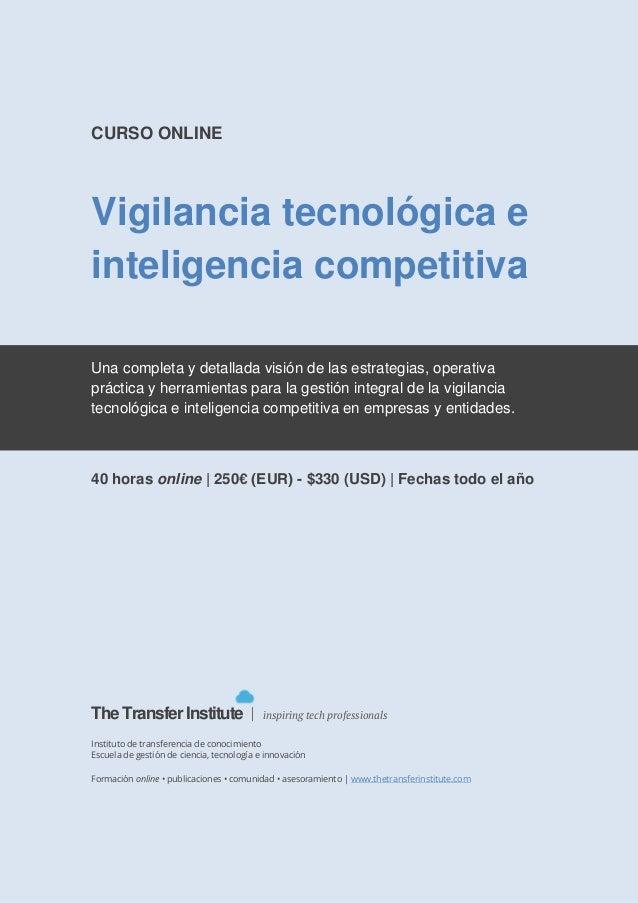 The Transfer Institute 1CURSO ONLINEVigilancia tecnológica einteligencia competitivaUna completa y detallada visión de las...