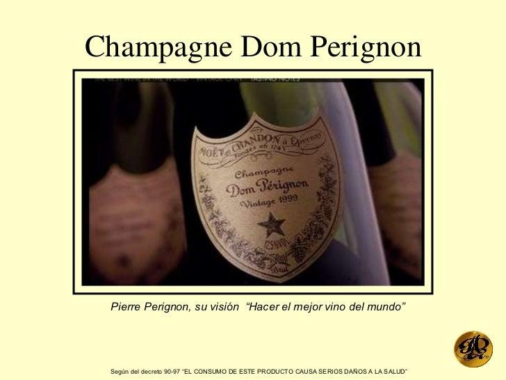 """Champagne Dom Perignon Pierre Perignon, su visión  """"Hacer el mejor vino del mundo"""" Según del decreto 90-97 """"EL CONSUMO DE ..."""