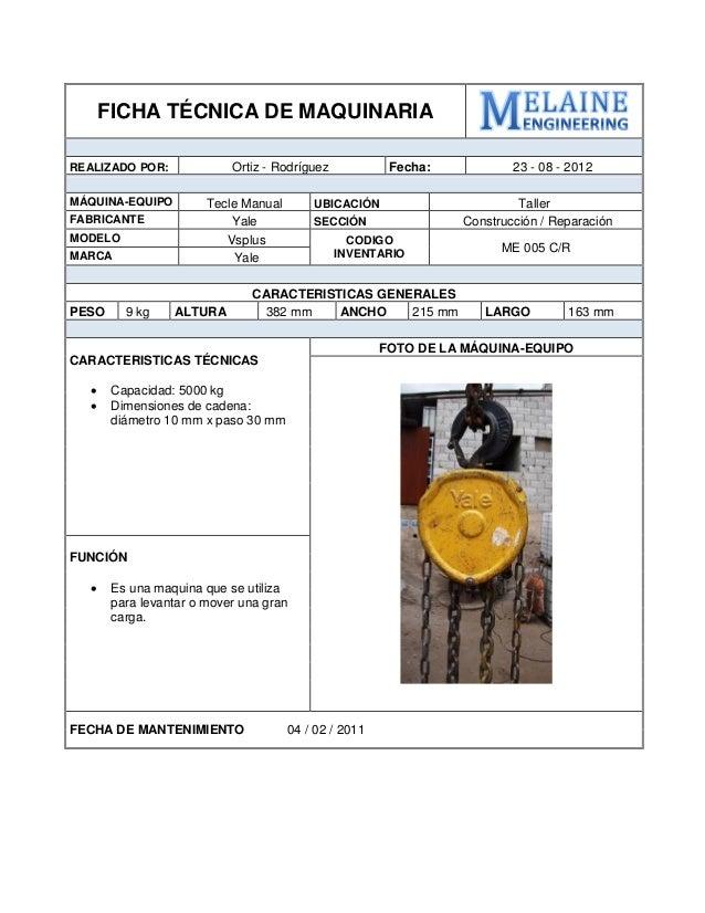 FICHA TÉCNICA DE MAQUINARIA  REALIZADO POR:  Ortiz - Rodríguez  Fecha:  23 - 08 - 2012  MÁQUINA-EQUIPO  Tecle Manual  UBIC...