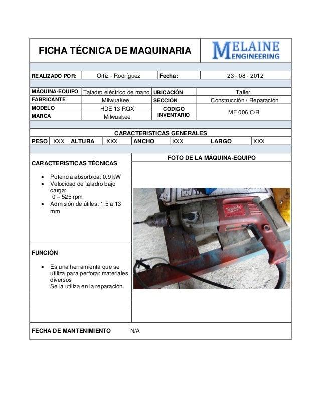 FICHA TÉCNICA DE MAQUINARIA  REALIZADO POR:  Ortiz - Rodríguez  Fecha:  23 - 08 - 2012  MÁQUINA-EQUIPO  Taladro eléctrico ...