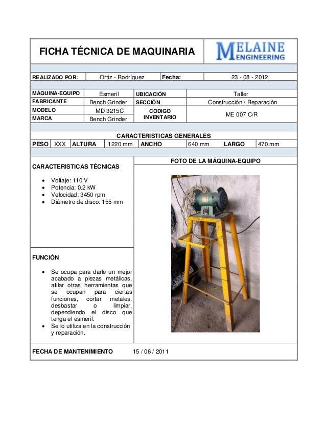 FICHA TÉCNICA DE MAQUINARIA  REALIZADO POR:  Ortiz - Rodríguez  Fecha:  23 - 08 - 2012  MÁQUINA-EQUIPO  Esmeril  UBICACIÓN...