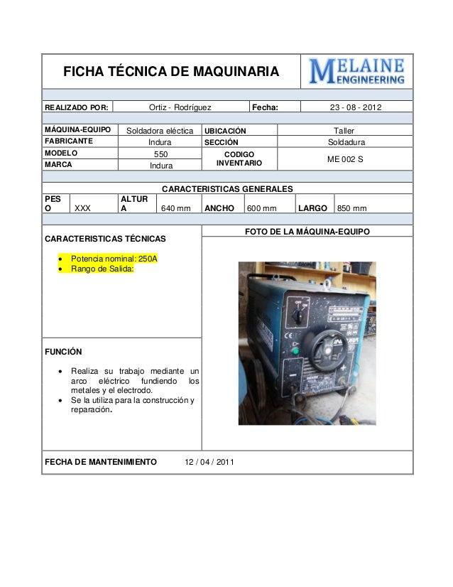 FICHA TÉCNICA DE MAQUINARIA  REALIZADO POR:  Ortiz - Rodríguez  Fecha:  23 - 08 - 2012  MÁQUINA-EQUIPO  Soldadora eléctica...