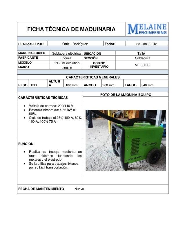 FICHA TÉCNICA DE MAQUINARIA  REALIZADO POR:  Ortiz - Rodríguez  Fecha:  23 - 08 - 2012  MÁQUINA-EQUIPO  Soldadora eléctric...