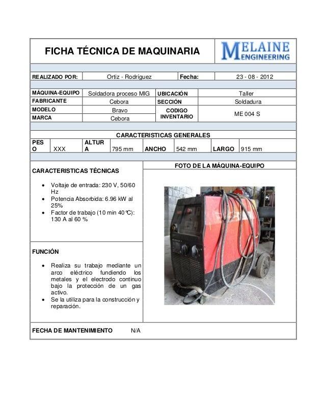 FICHA TÉCNICA DE MAQUINARIA  REALIZADO POR:  Ortiz - Rodríguez  Fecha:  23 - 08 - 2012  MÁQUINA-EQUIPO  Soldadora proceso ...