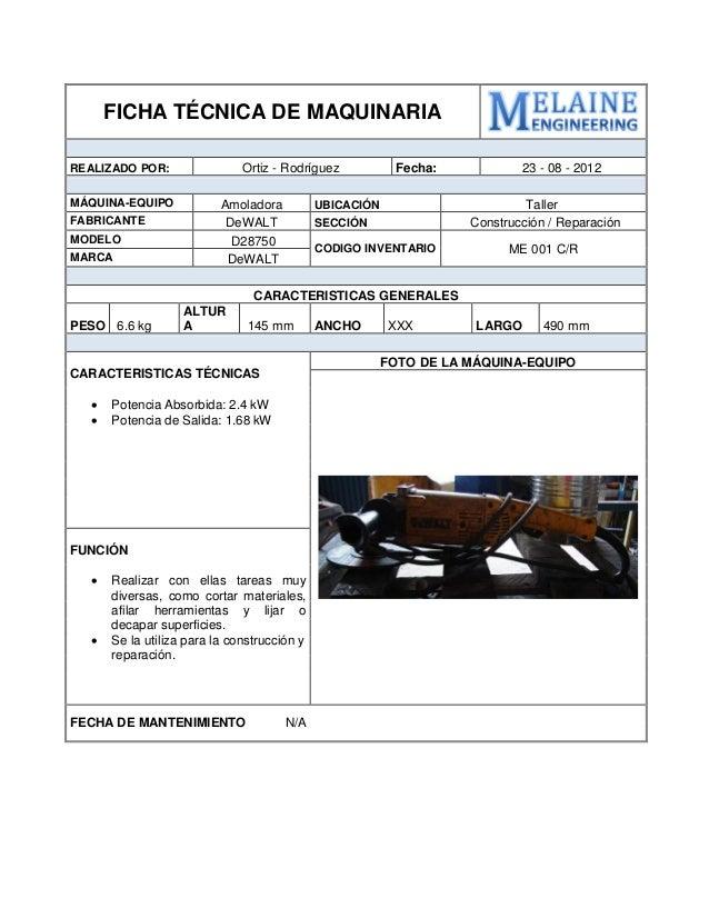 FICHA TÉCNICA DE MAQUINARIA  REALIZADO POR:  Ortiz - Rodríguez  Fecha:  23 - 08 - 2012  MÁQUINA-EQUIPO  Amoladora  UBICACI...