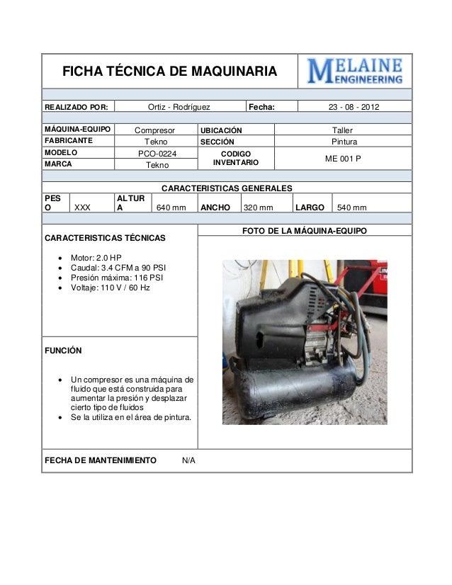 FICHA TÉCNICA DE MAQUINARIA  REALIZADO POR:  Ortiz - Rodríguez  Fecha:  23 - 08 - 2012  MÁQUINA-EQUIPO  Compresor  UBICACI...
