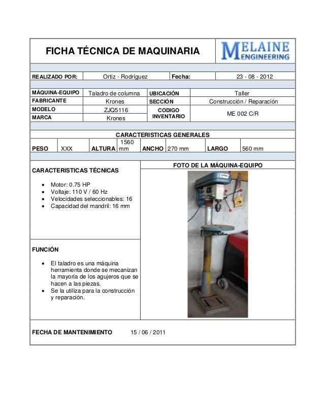 FICHA TÉCNICA DE MAQUINARIA  REALIZADO POR:  Ortiz - Rodríguez  Fecha:  23 - 08 - 2012  MÁQUINA-EQUIPO  Taladro de columna...