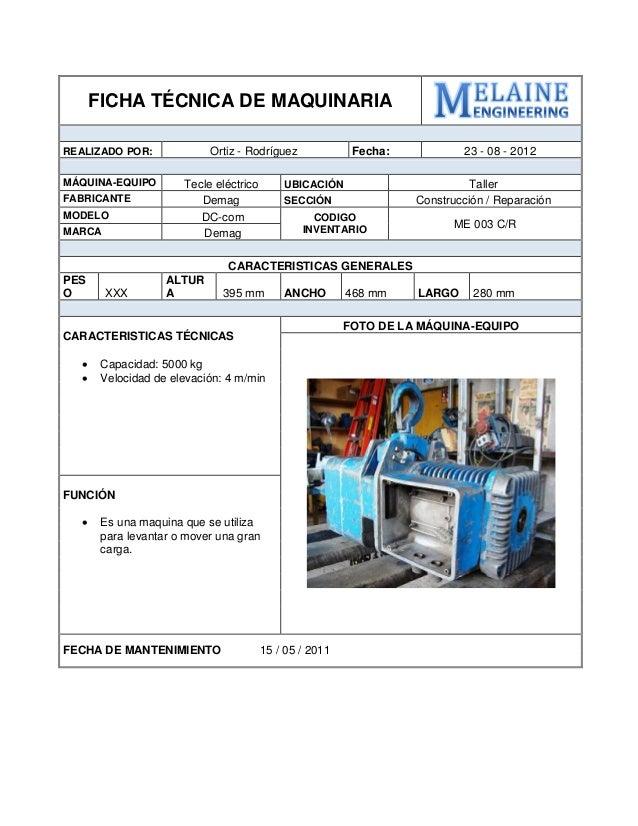 FICHA TÉCNICA DE MAQUINARIA  REALIZADO POR:  Ortiz - Rodríguez  Fecha:  23 - 08 - 2012  MÁQUINA-EQUIPO  Tecle eléctrico  U...