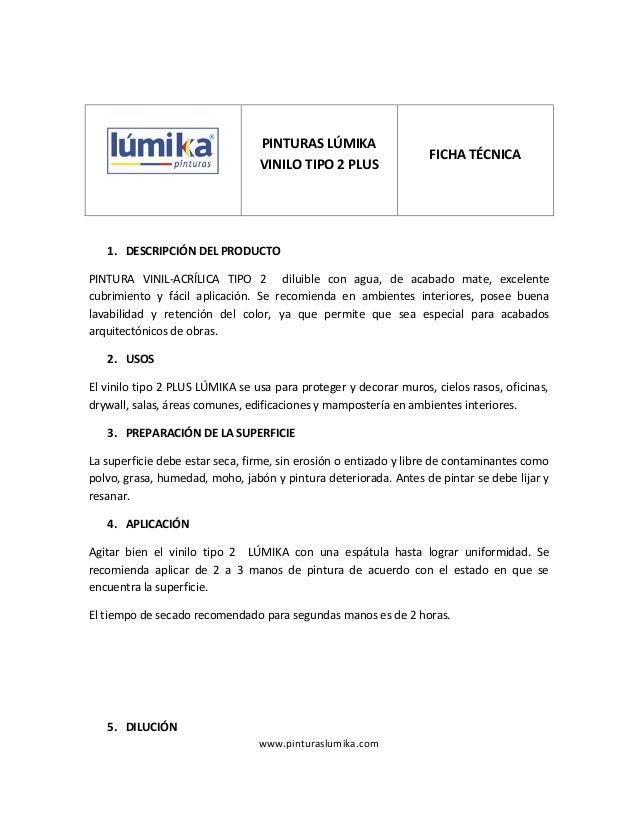 www.pinturaslumika.com  1. DESCRIPCIÓN DEL PRODUCTO  PINTURA VINIL-ACRÍLICA TIPO 2 diluible con agua, de acabado mate, exc...