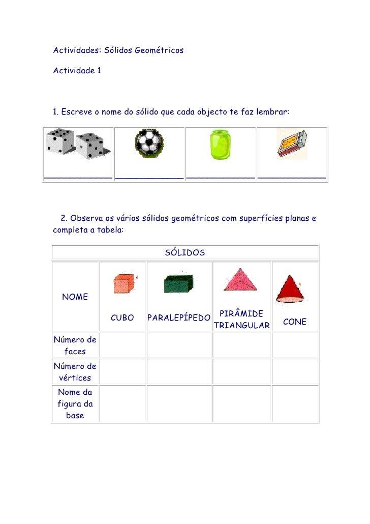 Actividades: Sólidos Geométricos Actividade 1 1. Escreve o nome do sólido que cada objecto te faz lembrar:_____________ __...