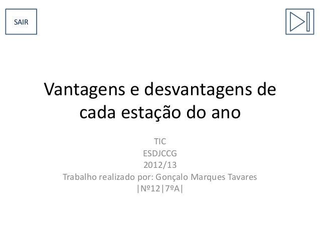 SAIR  Vantagens e desvantagens de cada estação do ano TIC ESDJCCG 2012/13 Trabalho realizado por: Gonçalo Marques Tavares ...