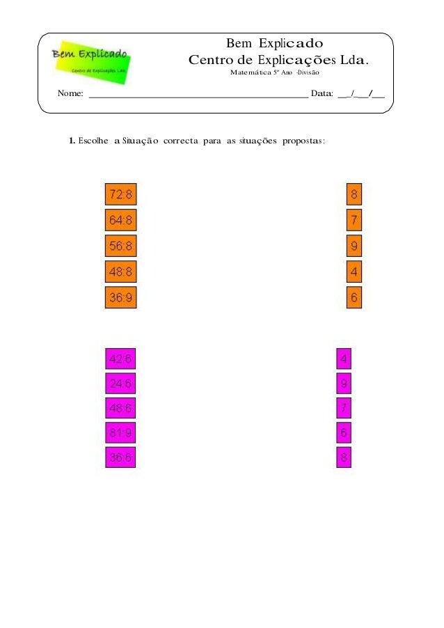Bem Explicado Centro de Explicações Lda. Matemática 5º Ano -Divisão Nome: Data: _/_ / 1. Escolhe a Situação correcta para ...