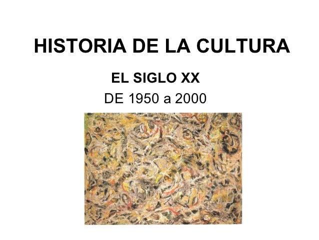 HISTORIA DE LA CULTURA       EL SIGLO XX      DE 1950 a 2000