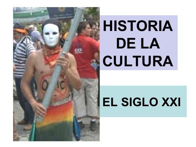 HISTORIA  DE LACULTURAEL SIGLO XXI