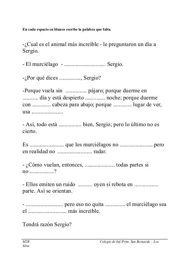 En cada espacio en blanco escribe la palabra que falta. -¿Cual es el animal más increíble - le preguntaron un día a Sergio...