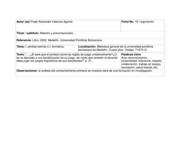 Autor (es) Fredy Alexander Valencia Aguirre.Ficha No. 19 / argumento.Título / subtítulo: Maestro y precomprensión.Referenc...